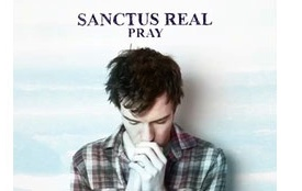 """Sanctus Real Releases new video for """"Pray,"""" and readies for """"The Pray Tour"""""""