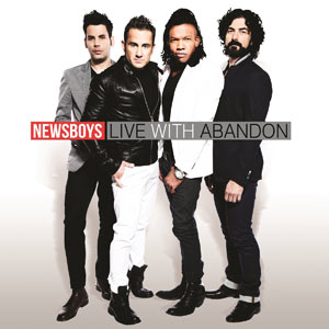 """NEWSBOYS RELEASE NEW SINGLE """"LIVE WITH ABANDON"""""""