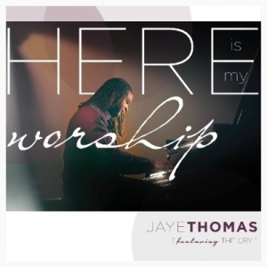 jaye-thomas---here-is-my-worship