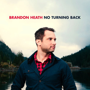 Brandon_Heath_noturningback