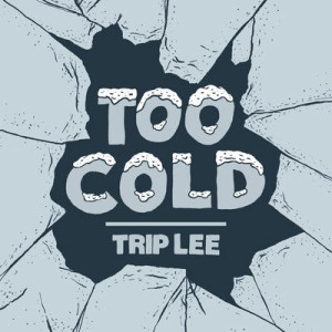 trip-lee-too-cold
