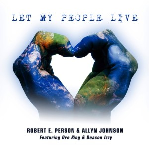 """Robert E. Person and Pianist Allyn Johnson Collaborate to Release """"LET MY PEOPLE LIVE"""" for Black History Month"""
