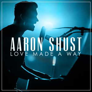 aaron-shust-love-made-a-way_live