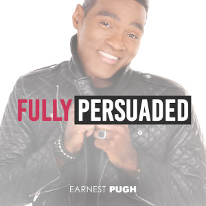 Earnest-Pugh_Fully Persuaded