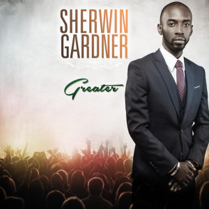 Sherwin Gardner - Greater