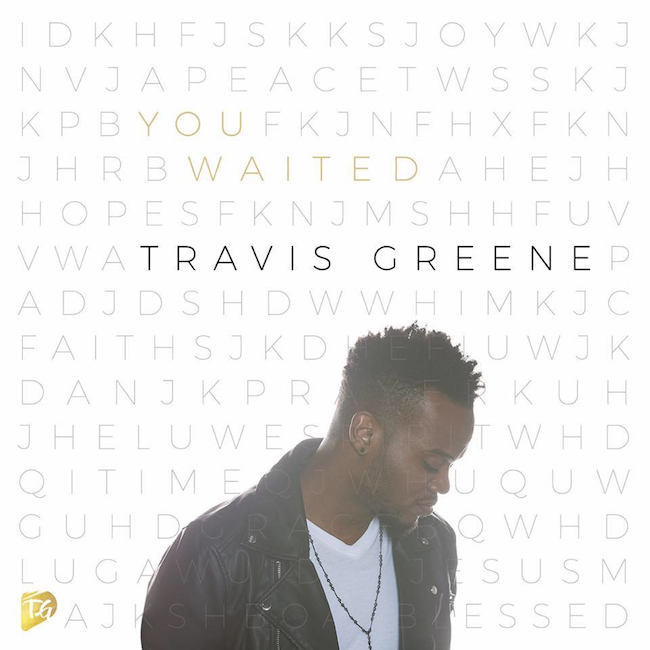"""Grammy-nominated Travis Greene Releases Anticipated Single """"You Waited"""""""