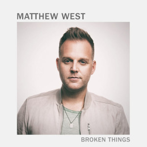matthew-west_Broken-Things