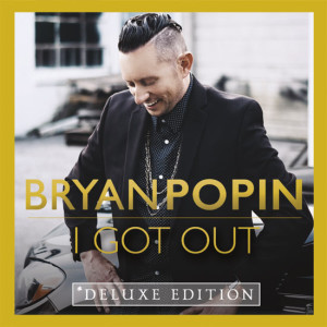 bryan_popin-i-got-out