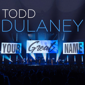 Todd_Dulaney_Your-Great-Name