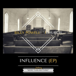 """BILLY POWELL & 1Church Release INFLUENCE EP and Remake of """"More Than Anything"""""""