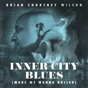 """Brian Courtney Wilson Releases Remake of Marvin Gaye Classic """"Inner City Blues"""""""